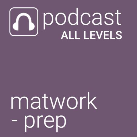 Matwork-Prep PodCast