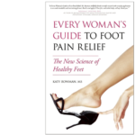 Every Woman's Guide to Foot Pain Relief - Katy Bowman