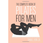 The Complete Book of Pilates for Men - Daniel Lyon